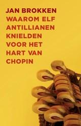 Waarom elf Antillianen knielden voor het hart van Chopin | Jan Brokken |