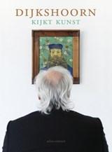 Dijkshoorn kijkt kunst | Nico Dijkshoorn |