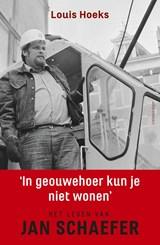 'In geouwehoer kun je niet wonen'   Louis Hoeks  