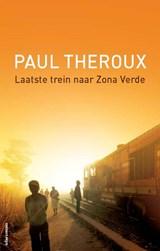 Laatste trein naar Zona Verde | Paul Theroux |