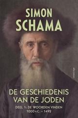 De geschiedenis van de Joden / Deel 1: De woorden vinden 1000 v.C. - 1492   Simon Schama  