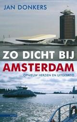 Zo dicht bij Amsterdam | Jan Donkers |