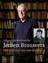 Jeroen Brouwers: het verhaal van een oeuvre | Johan Vandenbroucke |
