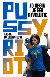 Zo begin je een revolutie   Nadja Tolokonnikova  
