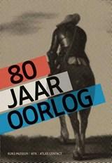 80 jaar oorlog   Gijs van der Ham ; Judith Pollmann ; Peter Vandermeersch  