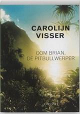 Oom Brian, de pitbullwerper | Carolijn Visser |