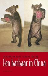 Een barbaar in China | Adriaan van Dis |