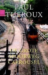 De grote spoorwegcarrousel | Paul Theroux |