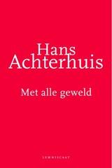 Met alle geweld | Hans Achterhuis |