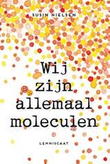Wij zijn allemaal moleculen   Susin Nielsen  