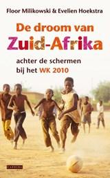 De droom van Zuid-Afrika   Floor Milikowski ; Evelien Hoekstra  