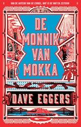 De monnik van Mokka | Dave Eggers |