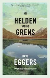 Helden van de grens | Dave Eggers |