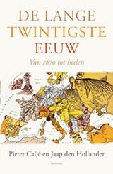 De lange twintigste eeuw | Pieter Caljé ; Jaap den Hollander |