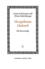 The Apollonian Clockwork | Louis Andriessen ; Elmer Schönberger |
