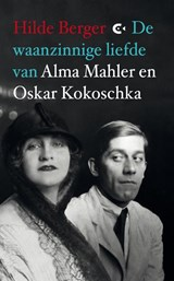 De waanzinnige liefde van Alma Mahler en Oskar Kokoschka   Hilde Berger  