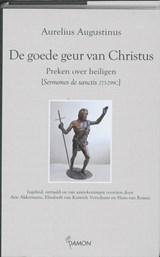 De goede geur van Christus: preken over heiligen | Aurelius Augustinus |