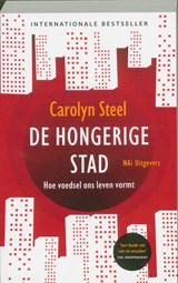 De hongerige stad | Carolyn Steel ; Redactiebureau Taal & Teken |