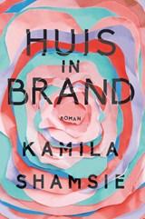 Huis in brand | Kamila Shamsie |