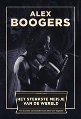 Het sterkste meisje van de wereld   Alex Boogers  