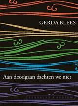 Aan doodgaan dachten we niet   Gerda Blees  