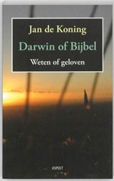 Darwin of Bijbel. Weten of geloven   Jan de Koning  