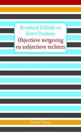 Objectieve wetgeving en subjectieve rechters   Bernhard Schlink ; Geert Corstens  