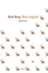 Maar zingend   Mark Boog  