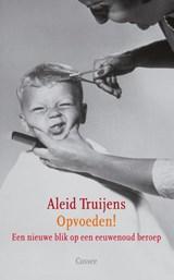 Opvoeden! | Aleid Truijens |