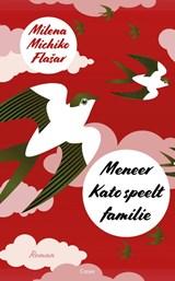 Meneer Kato speelt familie | Milena Michiko Flasar |
