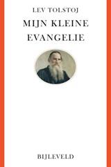 Mijn kleine evangelie | Lev Tolstoj |
