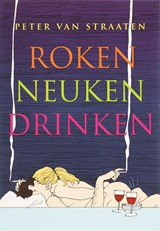 Roken, neuken, drinken | Peter van Straaten |