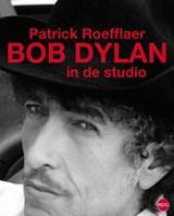 Bob Dylan in de studio | Patrick Roefflaer |