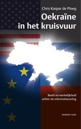Oekraïne in het kruisvuur   Chris Kaspar de Ploeg  
