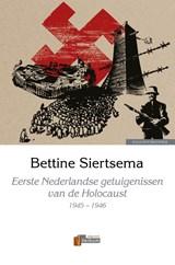 Eerste Nederlandse getuigenissen van de Holocaust, 1945-1946 | Bettine Siertsema |