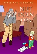 Niet doen opa | Peter van Straaten |
