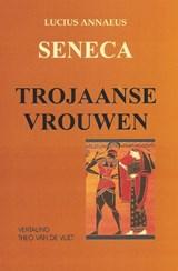 Trojaanse vrouwen | Lucius Annaeus Seneca |