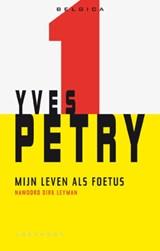 Mijn leven als foetus   Yves Petry  