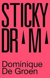 Sticky Drama   Dominique De Groen  