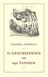De geschiedenis van mijn tanden | Valeria Luiselli |