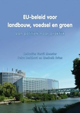 EU-beleid voor landbouw, voedsel en groen   Gerrit Meester ; Petra Berkhout ; Liesbeth Dries  
