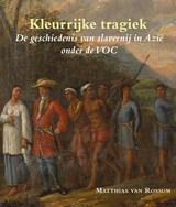 Kleurrijke tragiek | Matthias van Rossum |