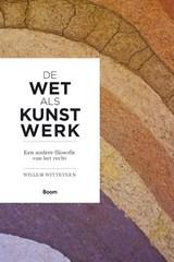De wet als kunstwerk   Willem Witteveen  