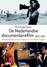 De Nederlandse documentairefilm 1965-1990   Bert Hogenkamp  