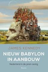 Nieuw Babylon in aanbouw | James Kennedy |