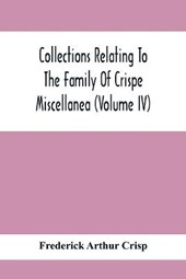 Collections Relating To The Family Of Crispe; Miscellanea (Volume Iv)