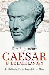 Caesar in de Lage Landen | Tom Buijtendorp |