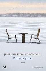 Dat weet je niet | Jens Christian Grøndahl |