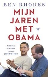 Mijn jaren met Obama   Ben Rhodes  