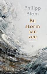 Bij storm aan zee | Philipp Blom |